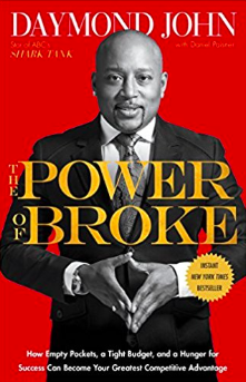 The Power of Broke: How Empty Pockets, a Tight Budget, and a Hunger for Success Can Become Your Greatest Competitive Advantage By Daymond John