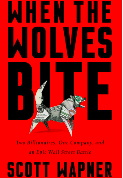 When the Wolves Bite: Two Billionaires, One Company, and an Epic Wall Street Battle by Scott Wapner