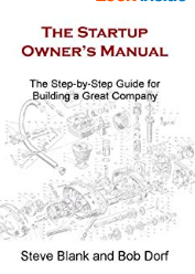 The Startup Owner's Manual: The Step-By-Step Guide for Building a Great Company by Steve Blank and Bob Dorf
