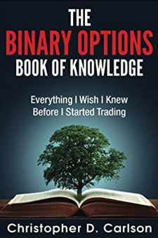 The Binary Options Book Of Knowledge: Everything I Wish I Had Known Before I Started Trading by Christopher Carlson