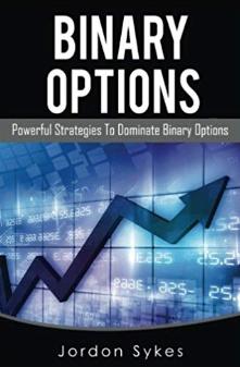 Binary Options: Powerful Strategies To Dominate Binary Options by Jordon Sykes