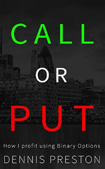 Call or Put: How I Profit Using Binary Options by Dennis Preston