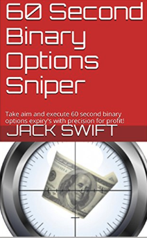60 Second Binary Options Sniper: 60 Second Binary Options Sniper by Jack Swift
