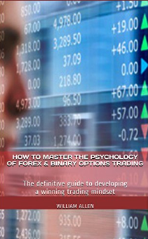 How To Master The Psychology Of Forex & Binary Options Trading: The Definitive Guide To Developing A Winning Trading Mindset by William Allen